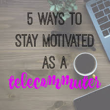5 ways to stay motivated as a telecommuter the sits girls