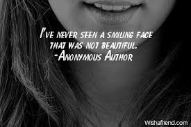 Beautiful Anonymous Quotes Best Of Anonymous Author Quote I've Never Seen A Smiling Face That Was Not