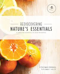 rediscovering nature s essentials a simplified essential oil desk reference
