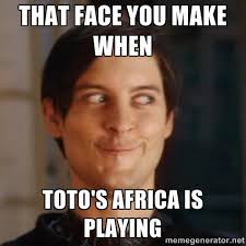 that face you make when Toto's Africa is playing - Peter Parker ... via Relatably.com