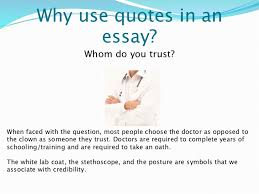 integrating quotes 3 why use quotes in an essay