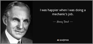 Mechanic Quotes Cool Mechanic Quotes Amusing Henry Ford Quote I Was Happier When I Was