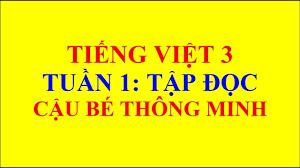 Tiếng Việt Lớp 3 – Tuần 1 – Tập Đọc – Cậu Bé Thông Minh - YouTube