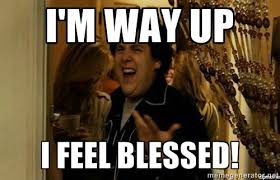 I'm way up I feel blessed! - superbad | Meme Generator via Relatably.com