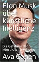Amazon.com: Elon Musk über künstliche Intelligenz: Die Gefahren der  künstlichen Intelligenz (German Edition) eBook: Cohen, Ava: Kindle Store