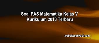 Try the suggestions below or type a new query above. Soal Pas Matematika Kelas 5 K13 Dan Kunci Jawaban Websiteedukasi Com