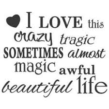 Crazy Beautiful Life Quotes Best of I Love My Crazy Beautiful Life