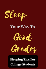 How To Get Better Grades In College Sleep Your Way To Good Grades Sleeping Tips For College