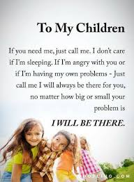 To my children if you need me just call me I don't care if I am Impressive My Children Quotes