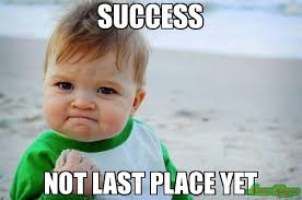 SUCCESS NOT LAST PLACE YET meme - Success Kid Original (1333 ... via Relatably.com