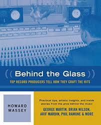 Howard Massey: Behind The Glass - Top Record Producers Tell How They Craft  The Hits.: Amazon.co.uk: 9780879306144: Books