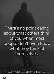 There's No Point Caring About What Others Think Of You When Most Adorable Quotes About Not Caring What Others Think