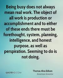 thomas alva edison quotes quotehd being busy does not always mean real work the object of all work is production