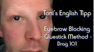 tonis tipp eyebrow blocking gluestick method drag 101 make up quick tipp you