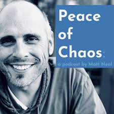 Peace of Chaos: a podcast by Matt Neal