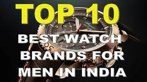 top 10 best watch brands for men in top 10 best watch brands for men in