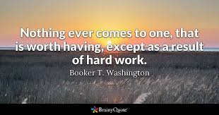 Booker T Washington Quotes Enchanting Nothing Ever Comes To One That Is Worth Having Except As A Result