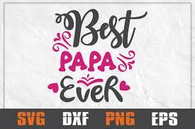Papa Design Best Papa Ever Svg Papa Svg Papa T Shirt Papa Gift