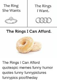 Ring Quotes Custom The Rings The Ring She Wants I Want The Rings I Can Afford The Rings