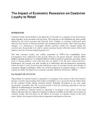 Research Proposal  customer loyality  The Impact of Economic Recession on Customer Loyalty to Retail INTRODUCTION Customer loyalty can be defined