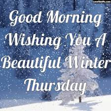 Beautiful Winter Morning Quotes Best Of Good Morning Wishing You A Beautiful Winter Thursday Quotes