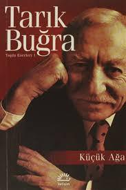 İletişim Yayınları Küçük Ağa Tarık Buğra, - Tarık Buğra 9789750501982