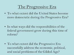 the progressive era to what extent did the united states become  the progressive era to what extent did the united states become more democratic during the progressive
