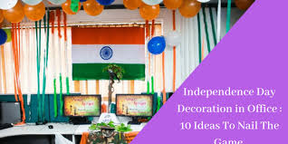 Independence Day Decoration In Office 2019 10 Ideas To