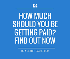How Much Should I Get Paid Are You Getting Paid Enough Find Out Now Be A Better Bartender