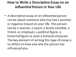 descriptive essay assignment % write a descriptive essay on one  how to write a descriptive essay on an influential person in your life a descriptive essay
