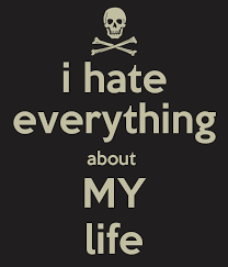I Hate My Life Quotes Custom Quotes About I Hate My Life 48 Quotes