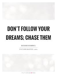 Follow Your Dreams Quotes And Sayings Best Of Chase Your Dreams Quotes Sayings Chase Your Dreams Picture Quotes