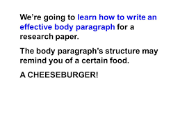 the body paragraph a body paragraph is the basic paragraph of a we re going to learn how to write an effective body paragraph for a research