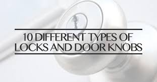 types of door knob locks. 10 different types of locks and door knobs knob e