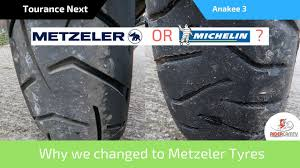 michelin anakee 3 or metzeler tourance next tyres why we changed back
