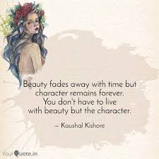 Beauty Fades Quote Best Of Beauty Fades Away With Ti Quotes Writings By Kaushal Kishore