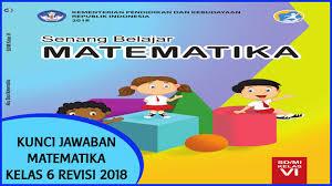 Sebagai bahan ajar mata pelajaran matematika kelas 5 sd/mi terdiri dari buku guru dan buku siswa. Kunci Jawaban Senang Belajar Matematika Kelas 6 Kurikulum 2013 Revisi 2018 Sanjayaops