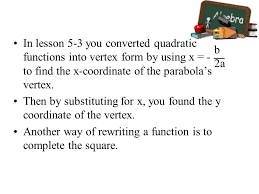 in lesson 5 3 you converted quadratic functions into vertex form by using x