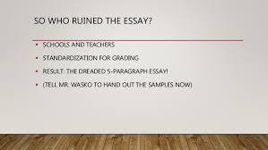 beyond the five paragraph essay wasko to hand out the samples now 8 what is an essay