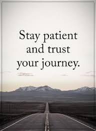 Stay Patient And Trust Your Journey Quote Via Rosie Discover Stunning Quotes Journey