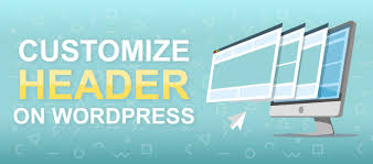 Custom Wordpress Header Design Wordpress Header And How To Customize It Step By Step Guide