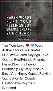 Boyfriend Love Quotes Cool HARSH WORDS HURT YOU R FEELINGS BUT SILENCE BREAKS YOUR HEART