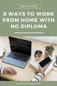 8 Ways To Work From Home With No High School Diploma