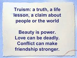 truisms beginning essay writing truism a truth a life lesson a  truism a truth a life lesson a claim about people or the world