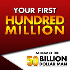 Your First Hundred Million - As Read by the 50 Billion Dollar Man