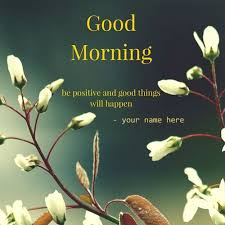 Good morning inspirational quotes good morning be positive quotes name pictures 53