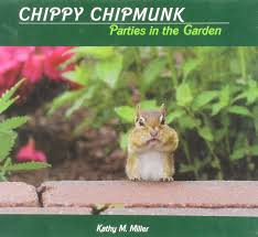 com chippy chipmunk parties in the garden  com chippy chipmunk parties in the garden 9780984089307 kathy m miller books