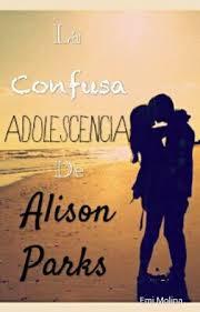 La confusa adolescencia de Alison Parks - MI VIDA ES UNA MIERDA - Wattpad