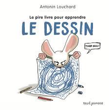 Le Pire Livre Pour Apprendre Le Dessin Antonin Louchard Jeunesse