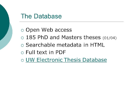 submitting theses to s portal a pilot project theses  4 the database  open web access  185 phd and masters theses 01 04  searchable metadata in html  full text in pdf  uw electronic thesis database
